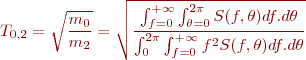 \begin{equation*}   \ T_{0,2}=\sqrt{\frac{m_0}{m_2}}=\sqrt{\frac{\int_{f=0}^{+\infty}\int_{\theta=0}^{2\pi} S(f,\theta)df.d\theta}{\int_{0}^{2\pi}\int_{f=0}^{+\infty} f^2S(f,\theta)df.d\theta}}   \end{equation*}
