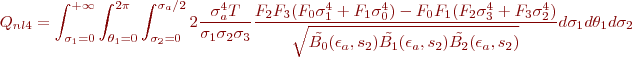 \begin{equation*} \ Q_{nl4}= \int_{\sigma_1=0}^{+\infty}\int_{\theta_1=0}^{2\pi}\int_{\sigma_2=0}^{\sigma_a / 2}2\frac{\sigma_a^4 T}{\sigma_1\sigma_2\sigma_3}\frac{F_2F_3(F_0\sigma_1^4+F_1\sigma_0^4)-F_0F_1(F_2\sigma_3^4+F_3\sigma_2^4)}{\sqrt{\tilde{B_0}(\epsilon_a,s_2)\tilde{B_1}(\epsilon_a,s_2)\tilde{B_2}(\epsilon_a,s_2)}}d\sigma_1 d\theta_1 d\sigma_2 \end{equation*}