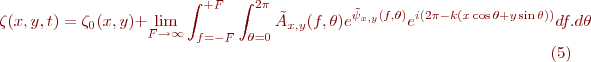 \begin{equation}\tag{5} \zeta(x,y,t) = \zeta_0(x,y)+ \lim_{F \to \infty}\int_{f=-F}^{+F}\int_{\theta=0}^{2\pi}\tilde{A}_{x,y}(f,\theta)e^{\tilde{\psi}_{x,y}(f,\theta)}e^{i(2\pi\pif-k(x\cos{\theta}+y\sin{\theta}))}df.d\theta \end{equation}